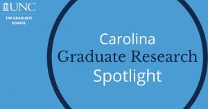 Carolina Graduate Research Spotlight